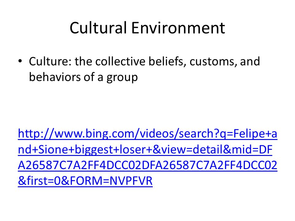 Cultural Environment Culture: the collective beliefs, customs, and behaviors of a group.