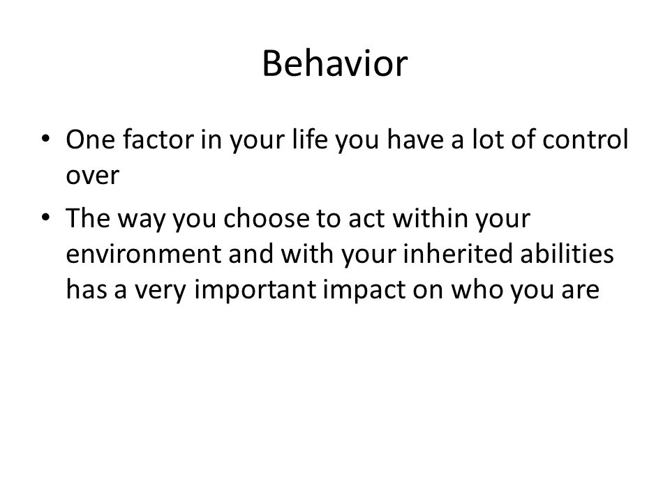 Behavior One factor in your life you have a lot of control over