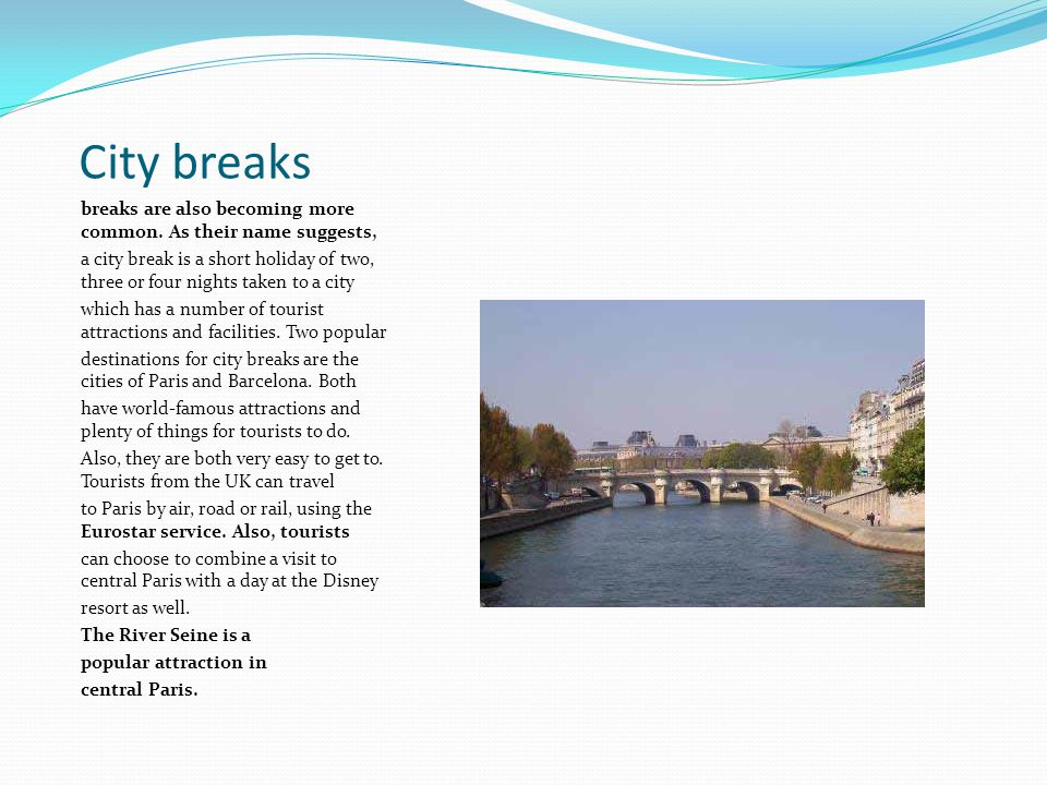 City breaks breaks are also becoming more common. As their name suggests,