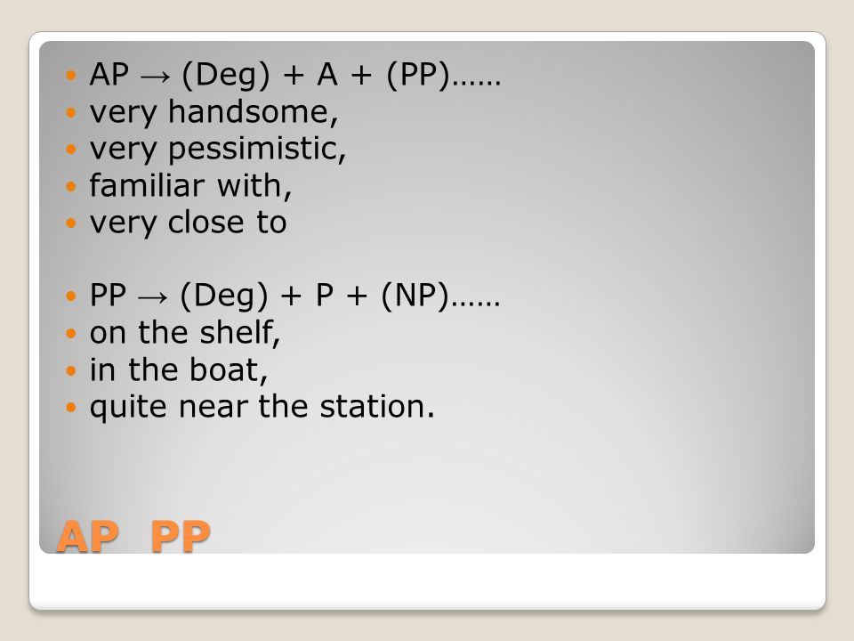 AP PP AP → (Deg) + A + (PP)…… very handsome, very pessimistic,