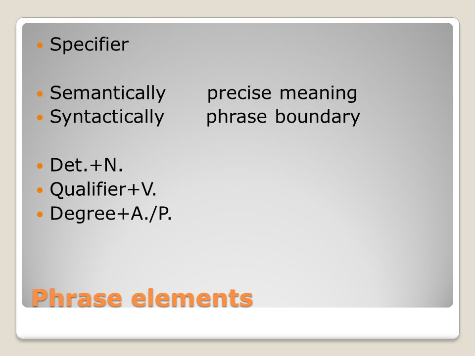 Phrase elements Specifier Semantically precise meaning