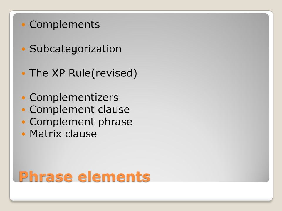 Phrase elements Complements Subcategorization The XP Rule(revised)