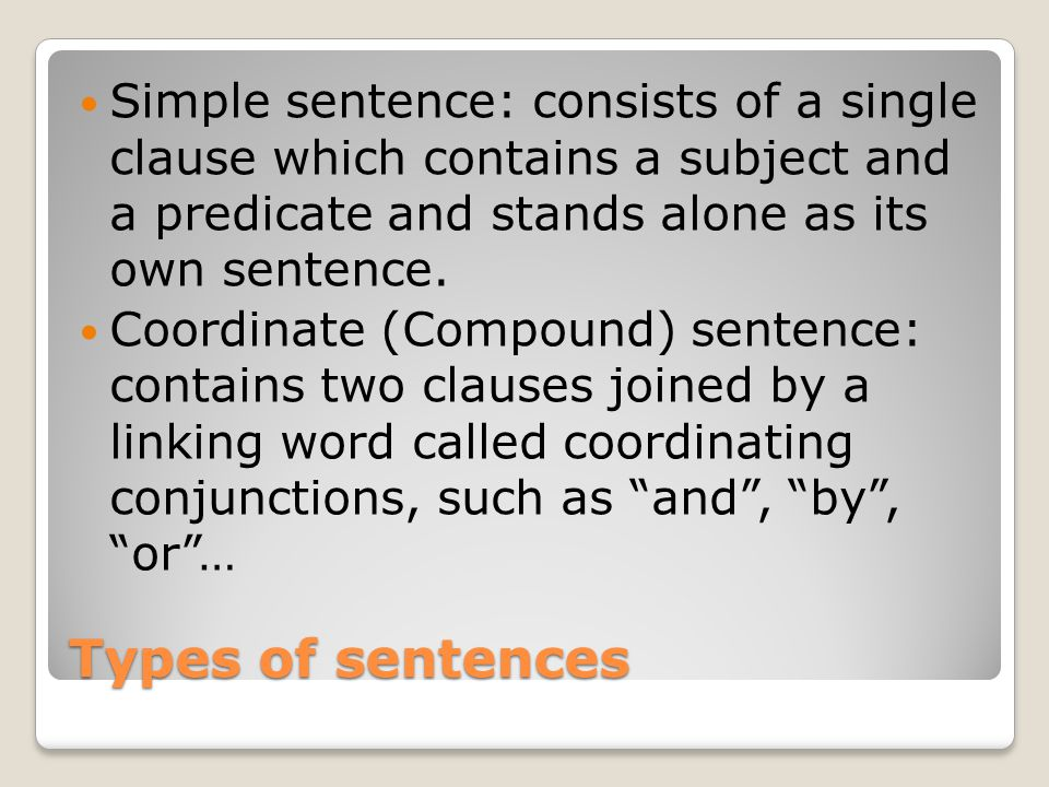 Simple sentence: consists of a single clause which contains a subject and a predicate and stands alone as its own sentence.