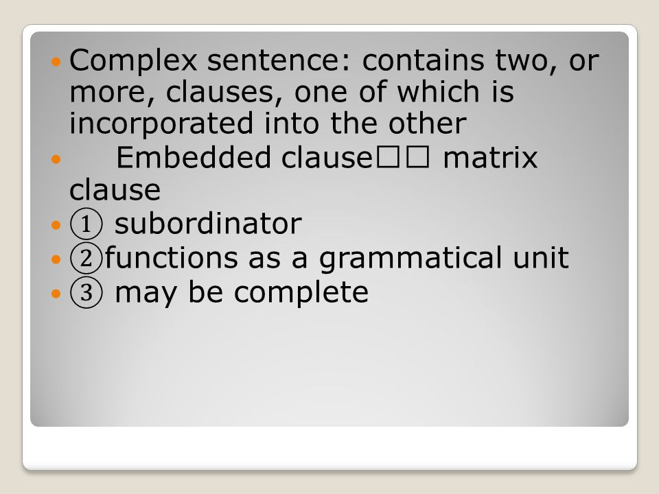 Complex sentence: contains two, or more, clauses, one of which is incorporated into the other