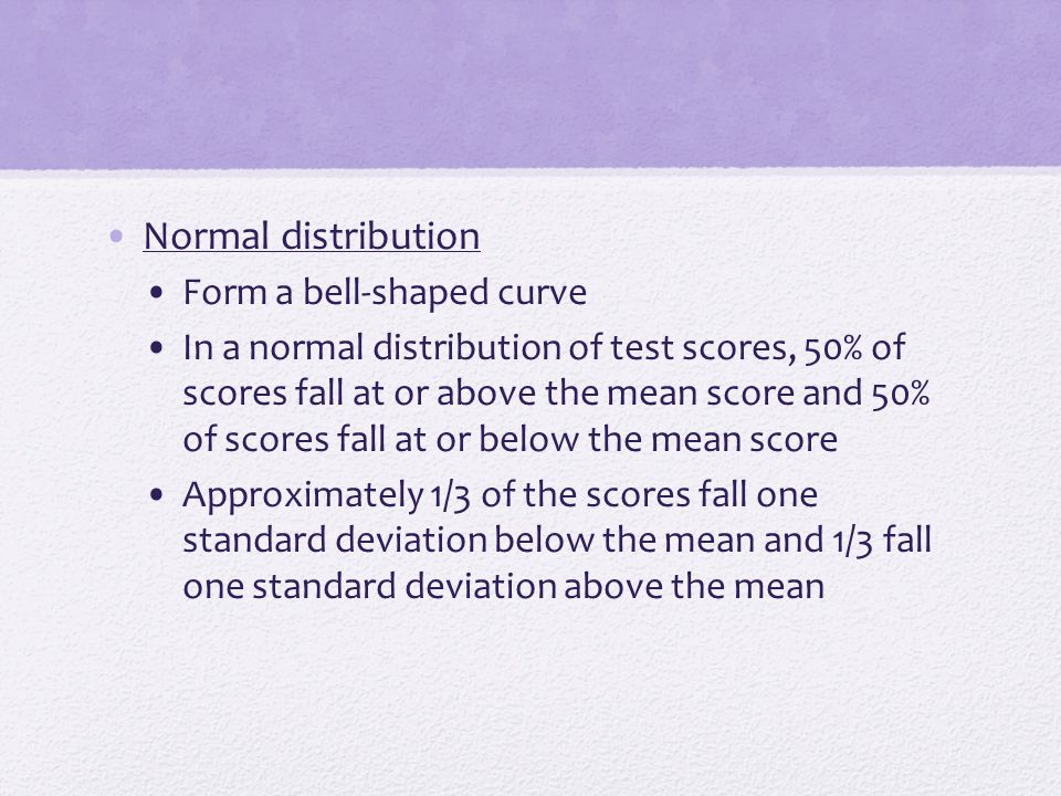 Normal distribution Form a bell-shaped curve
