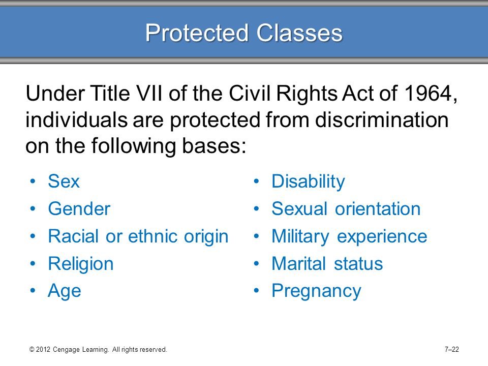 Protected Classes Under Title VII of the Civil Rights Act of 1964, individuals are protected from discrimination on the following bases: