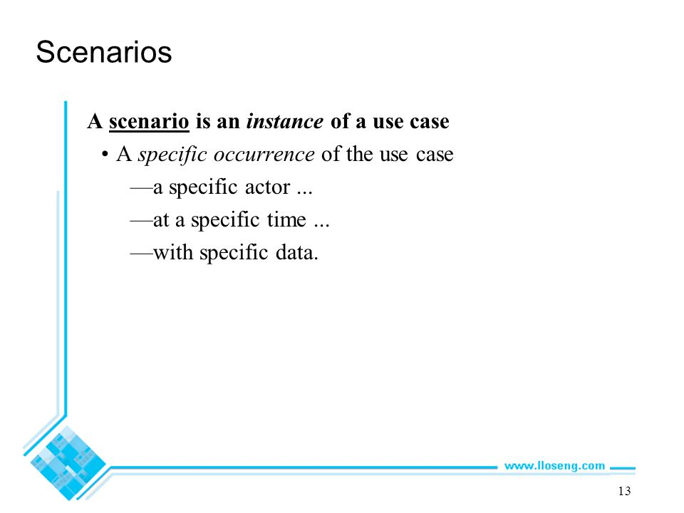 Scenarios A scenario is an instance of a use case