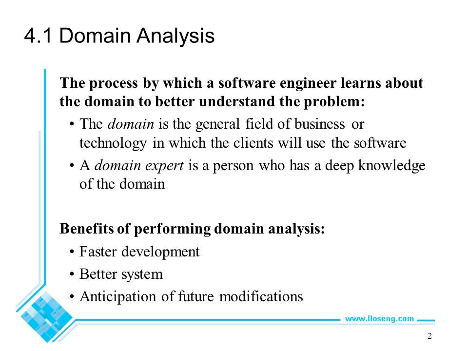 4.1 Domain Analysis The process by which a software engineer learns about the domain to better understand the problem: