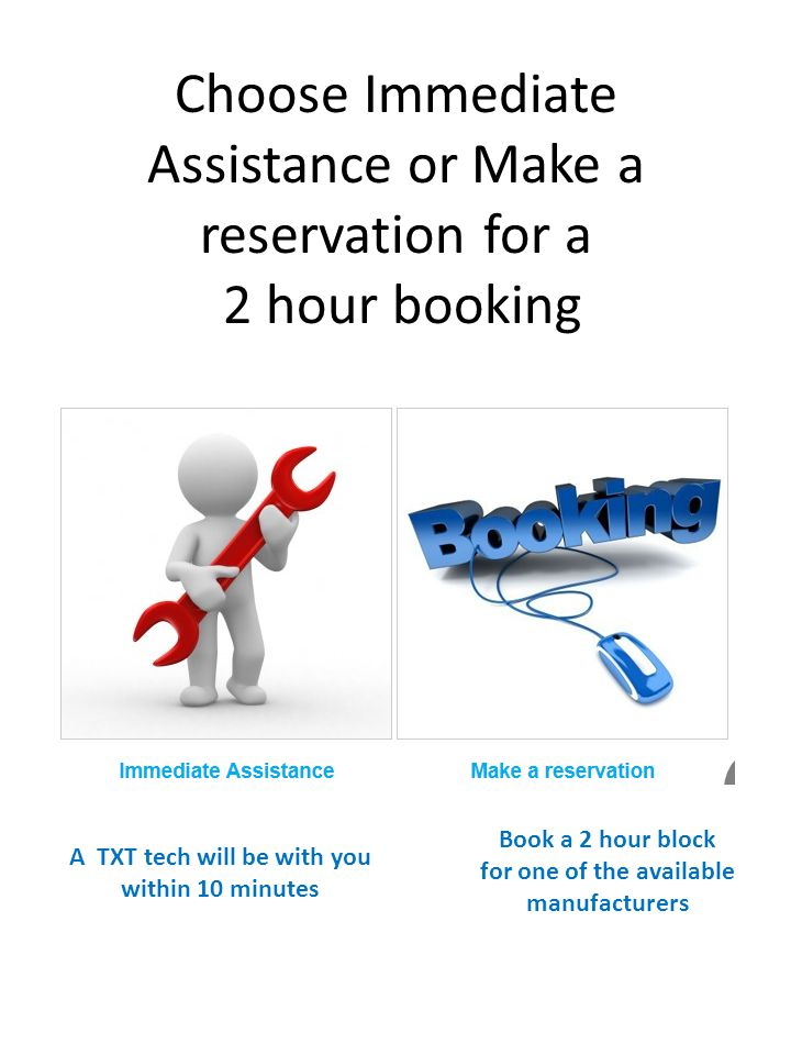 Choose Immediate Assistance or Make a reservation for a 2 hour booking
