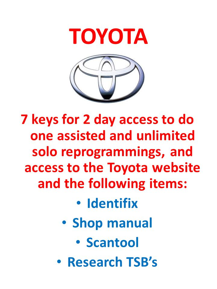 TOYOTA 7 keys for 2 day access to do one assisted and unlimited solo reprogrammings, and access to the Toyota website and the following items: