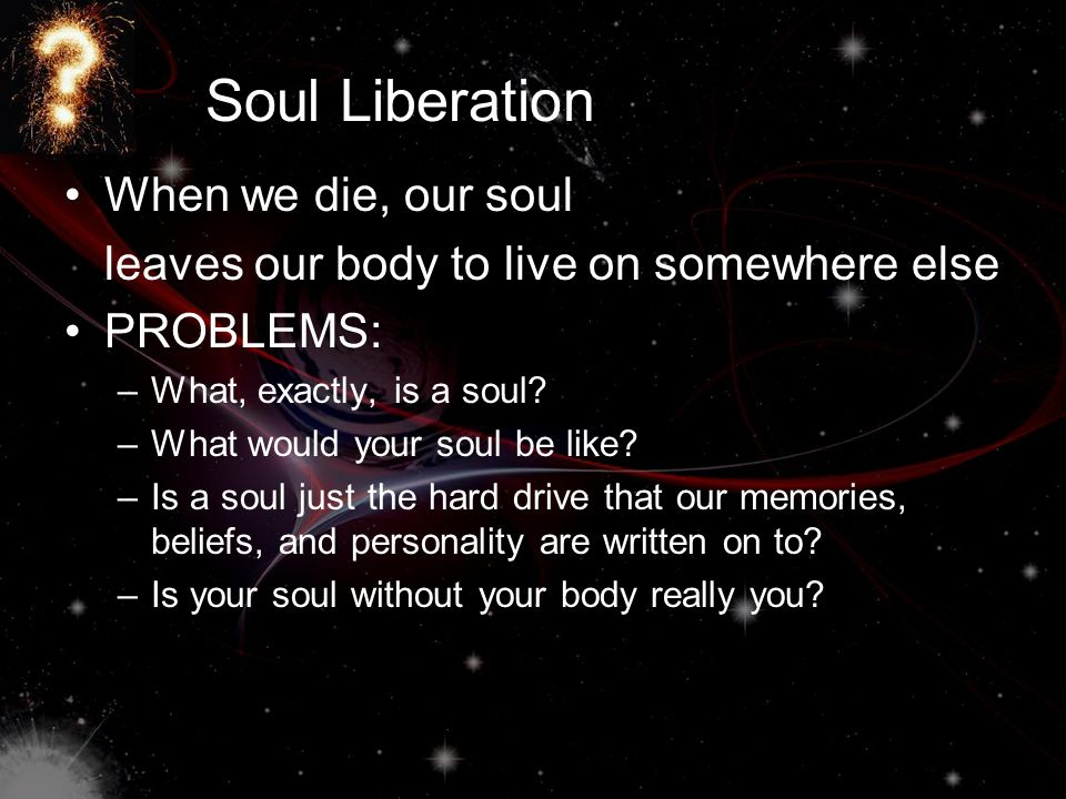 Soul Liberation When we die, our soul