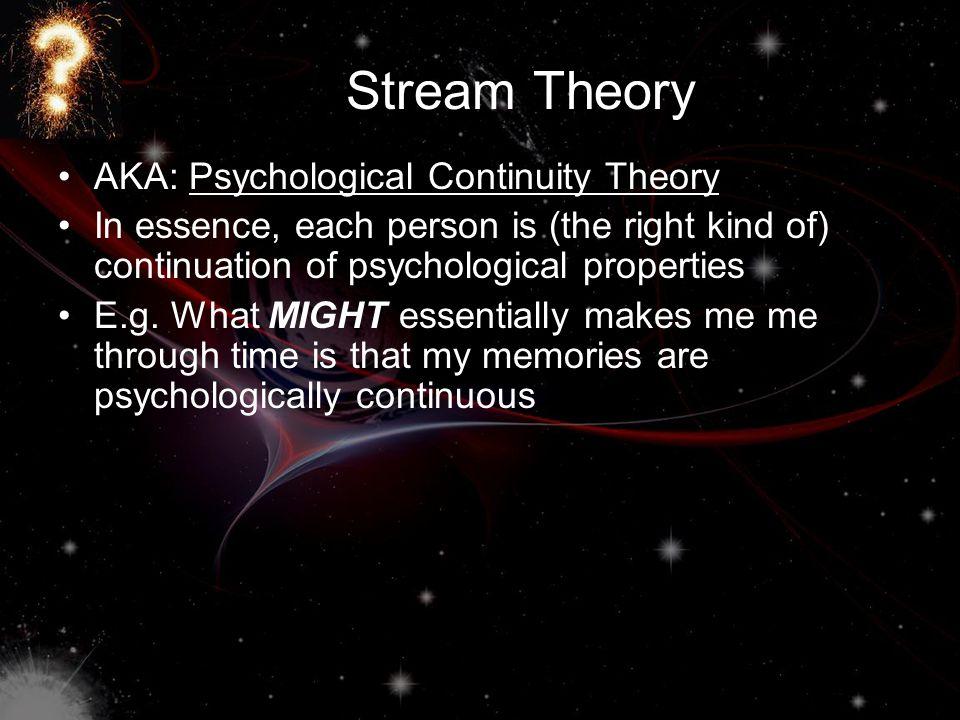 Stream Theory AKA: Psychological Continuity Theory