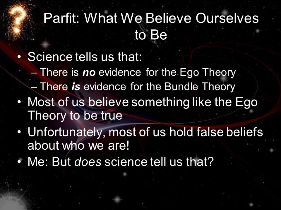 Parfit: What We Believe Ourselves to Be