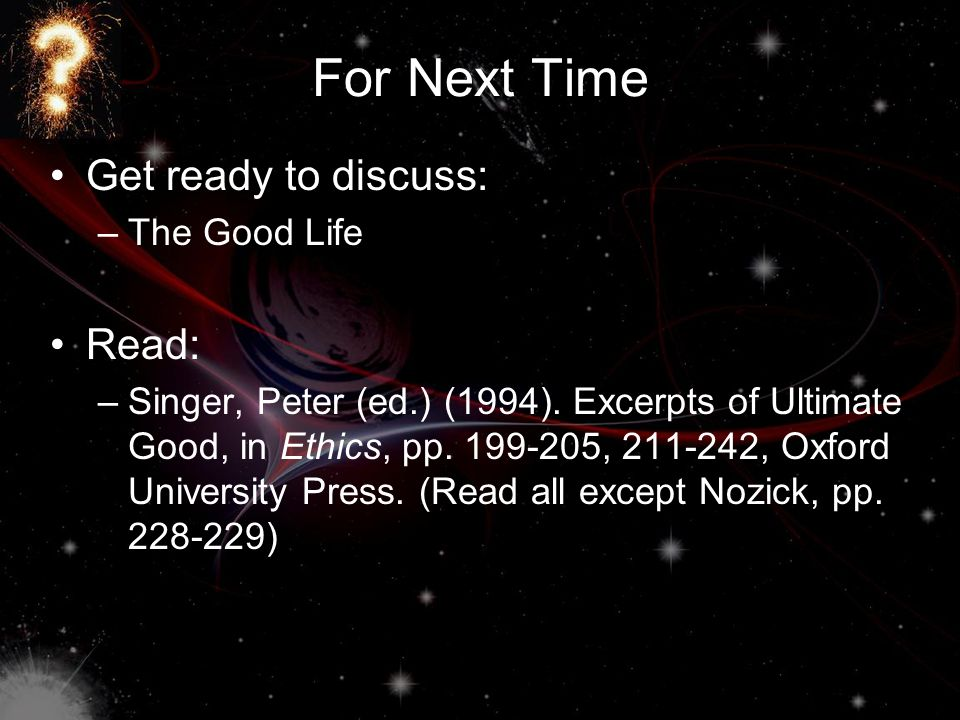 For Next Time Get ready to discuss: Read: The Good Life