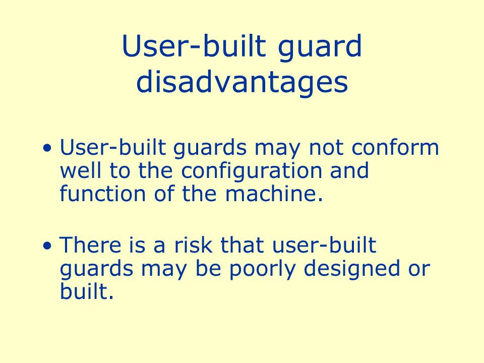User-built guard disadvantages