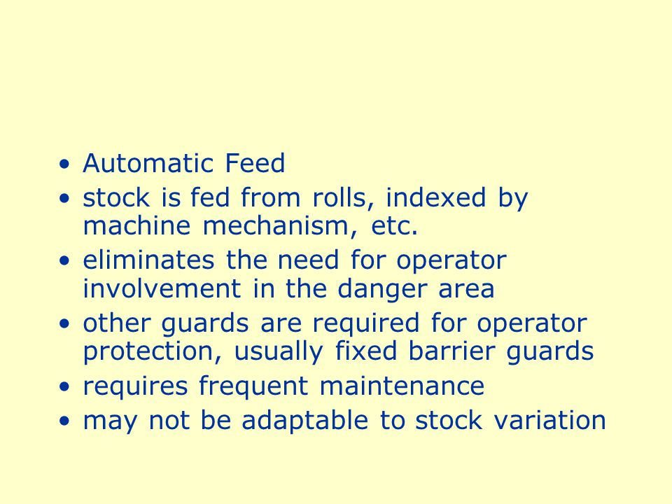Automatic Feed stock is fed from rolls, indexed by machine mechanism, etc. eliminates the need for operator involvement in the danger area.