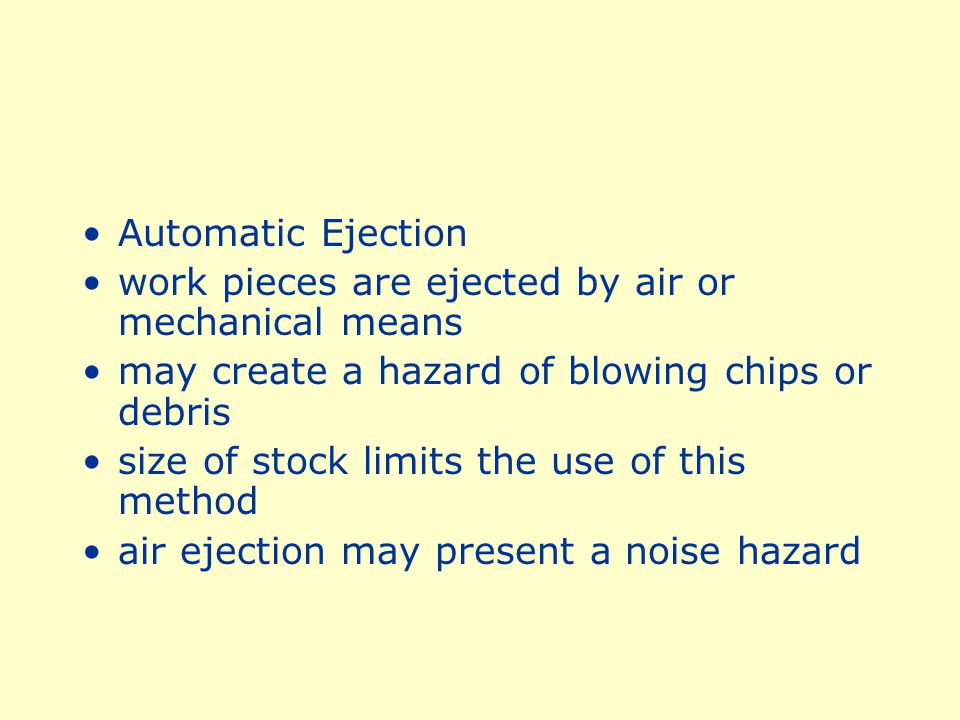 Automatic Ejection work pieces are ejected by air or mechanical means. may create a hazard of blowing chips or debris.