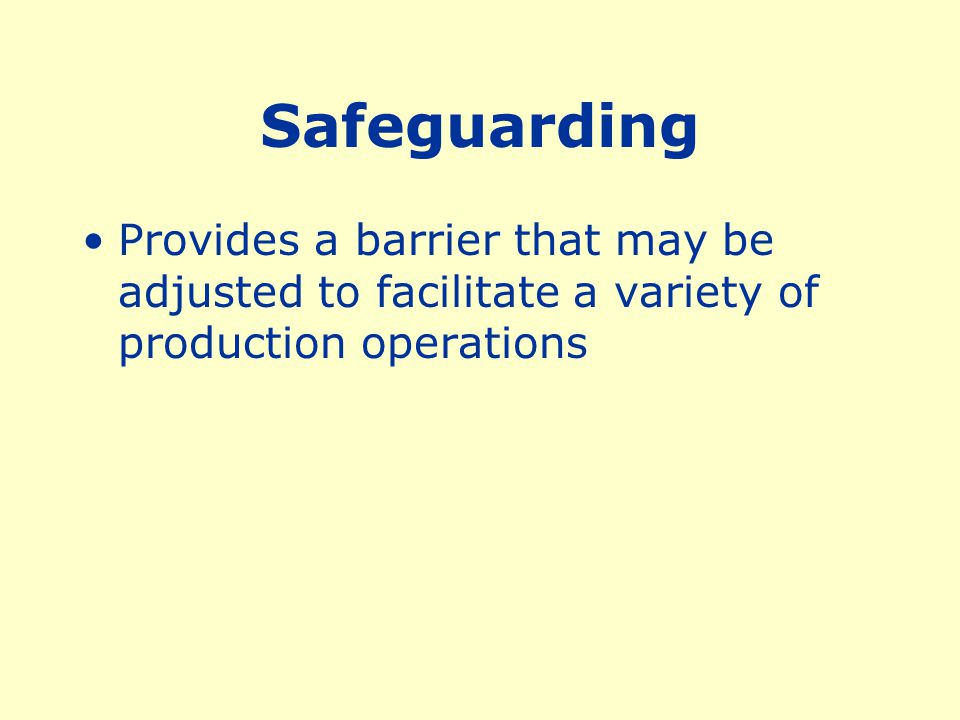 Safeguarding Provides a barrier that may be adjusted to facilitate a variety of production operations.