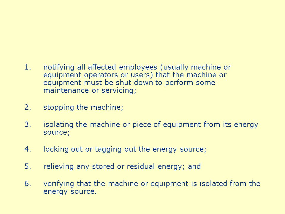 notifying all affected employees (usually machine or equipment operators or users) that the machine or equipment must be shut down to perform some maintenance or servicing;