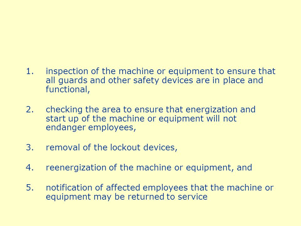 inspection of the machine or equipment to ensure that all guards and other safety devices are in place and functional,