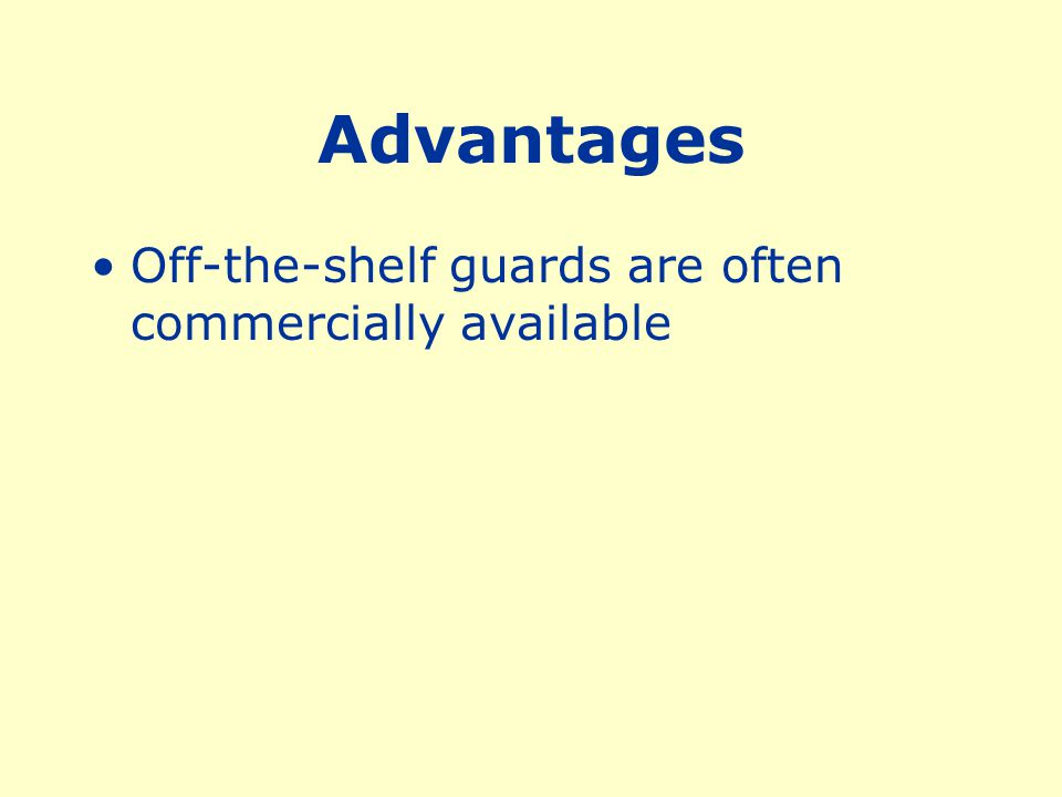 Advantages Off-the-shelf guards are often commercially available