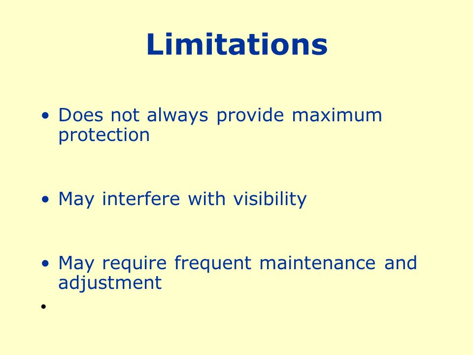 Limitations Does not always provide maximum protection