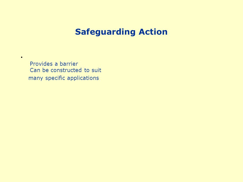 Safeguarding Action Provides a barrier Can be constructed to suit
