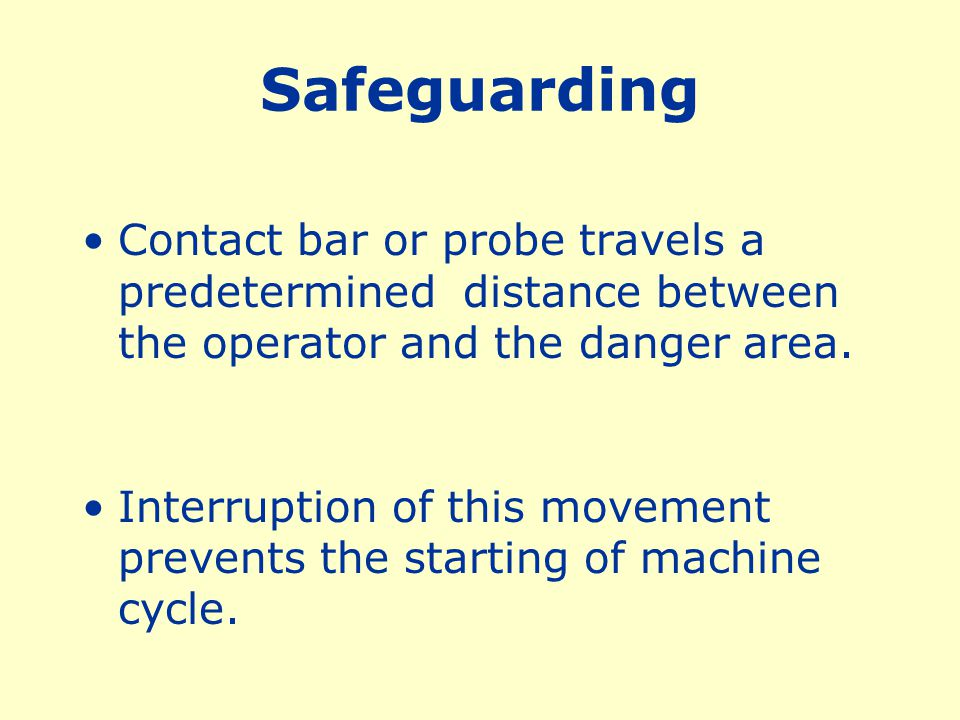 Safeguarding Contact bar or probe travels a predetermined distance between the operator and the danger area.