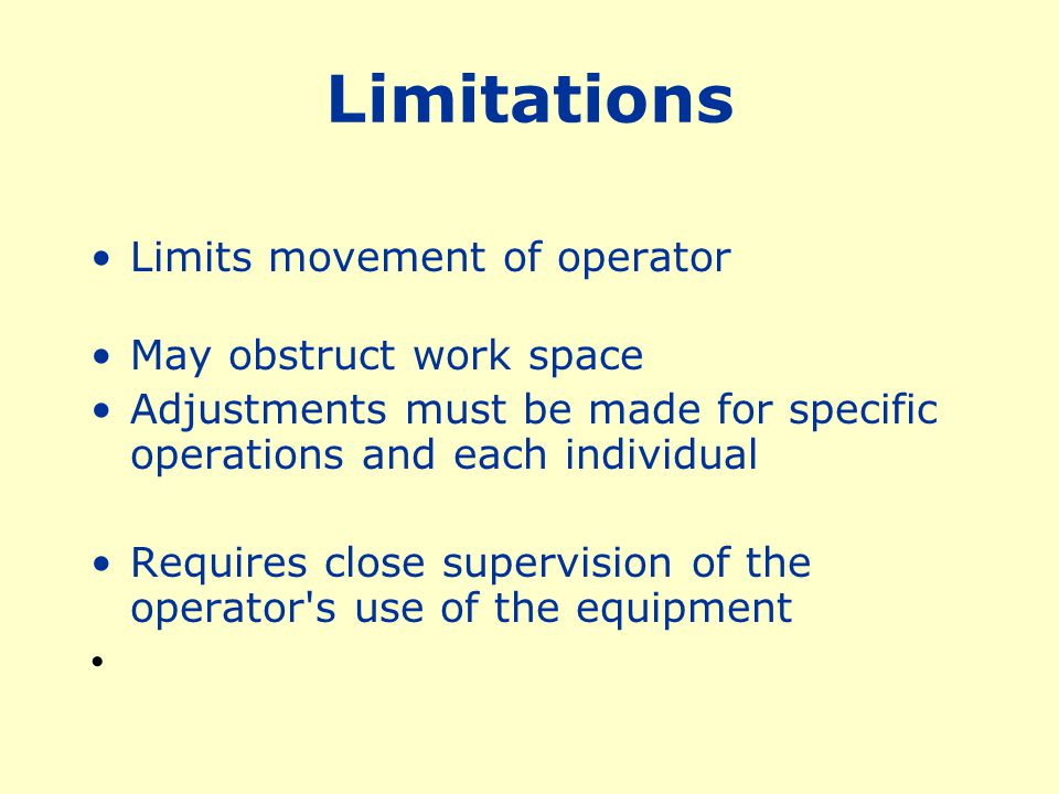 Limitations Limits movement of operator May obstruct work space