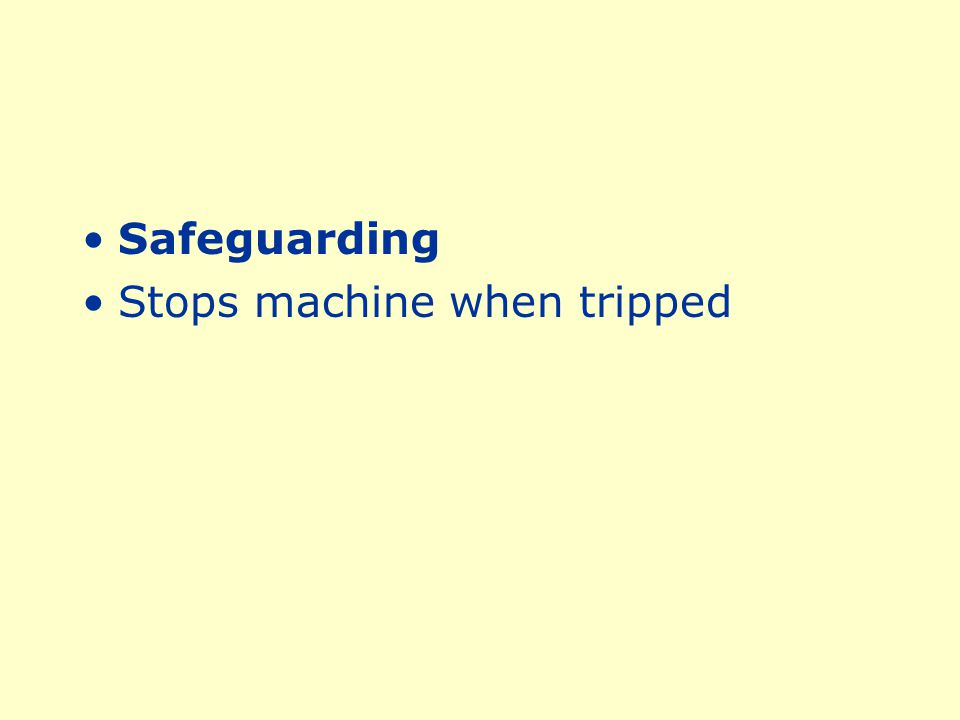 Safeguarding Stops machine when tripped