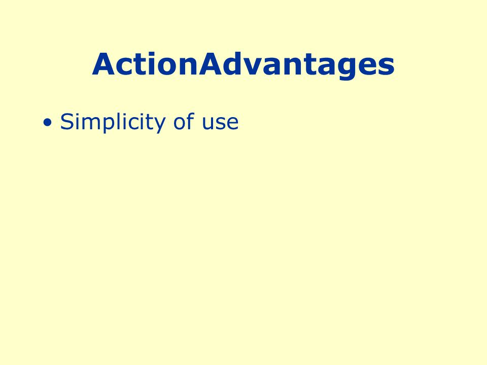 ActionAdvantages Simplicity of use