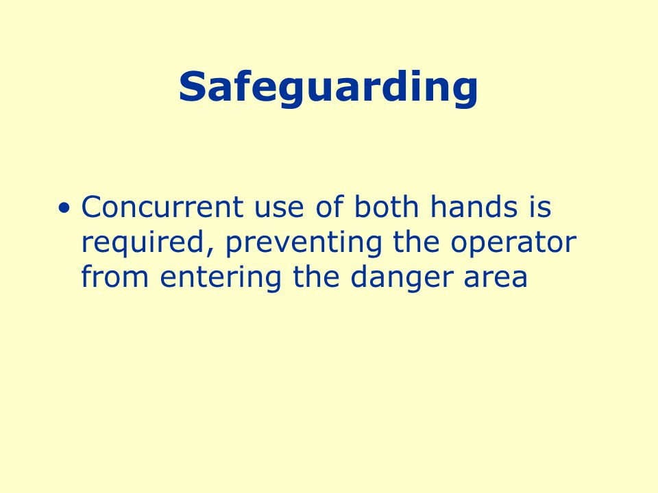 Safeguarding Concurrent use of both hands is required, preventing the operator from entering the danger area.