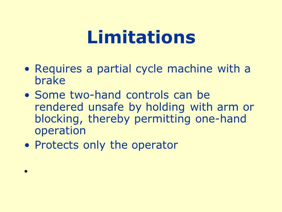 Limitations Requires a partial cycle machine with a brake
