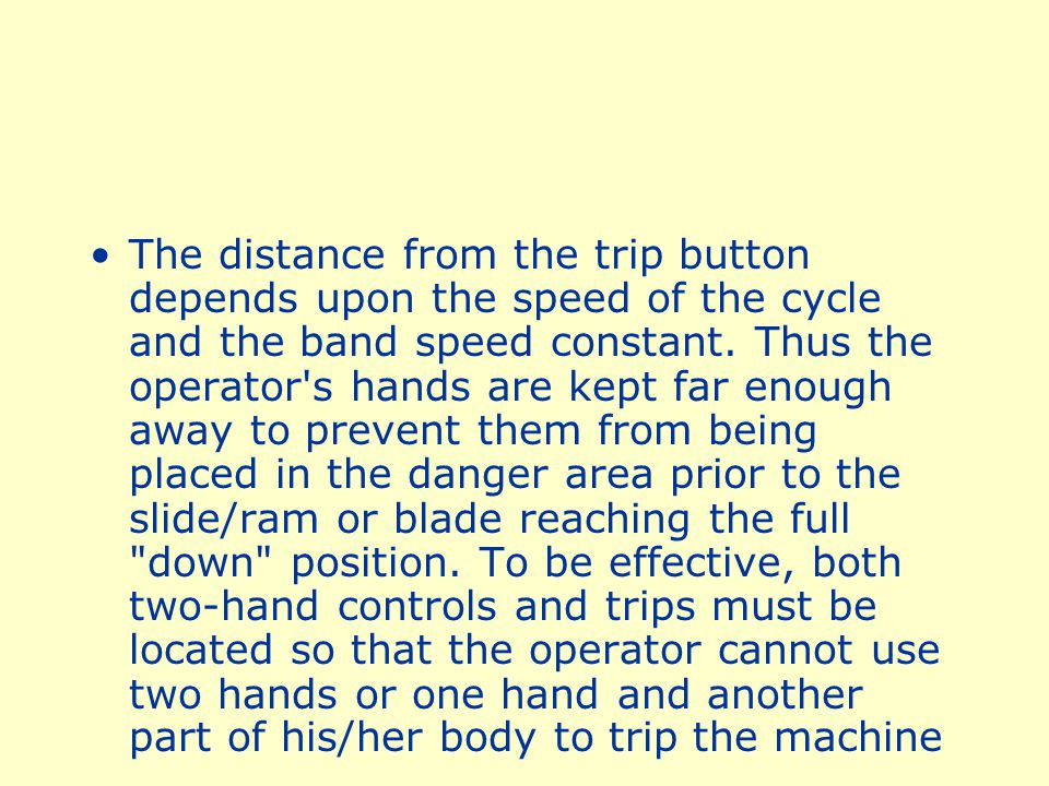 The distance from the trip button depends upon the speed of the cycle and the band speed constant.