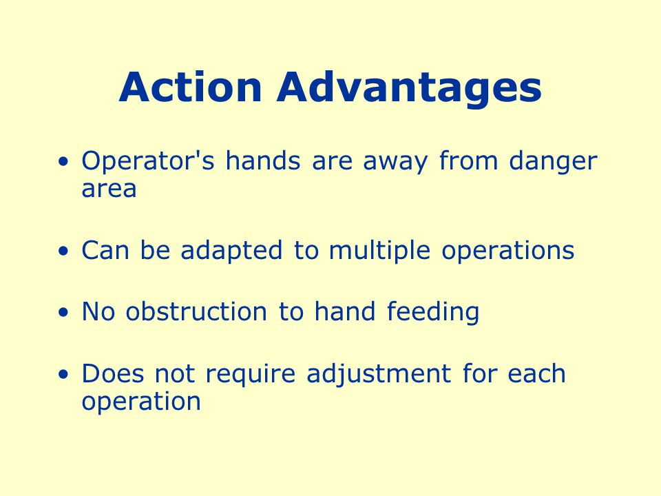 Action Advantages Operator s hands are away from danger area