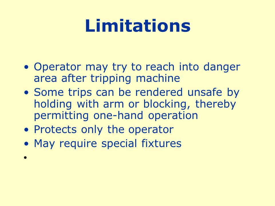Limitations Operator may try to reach into danger area after tripping machine.