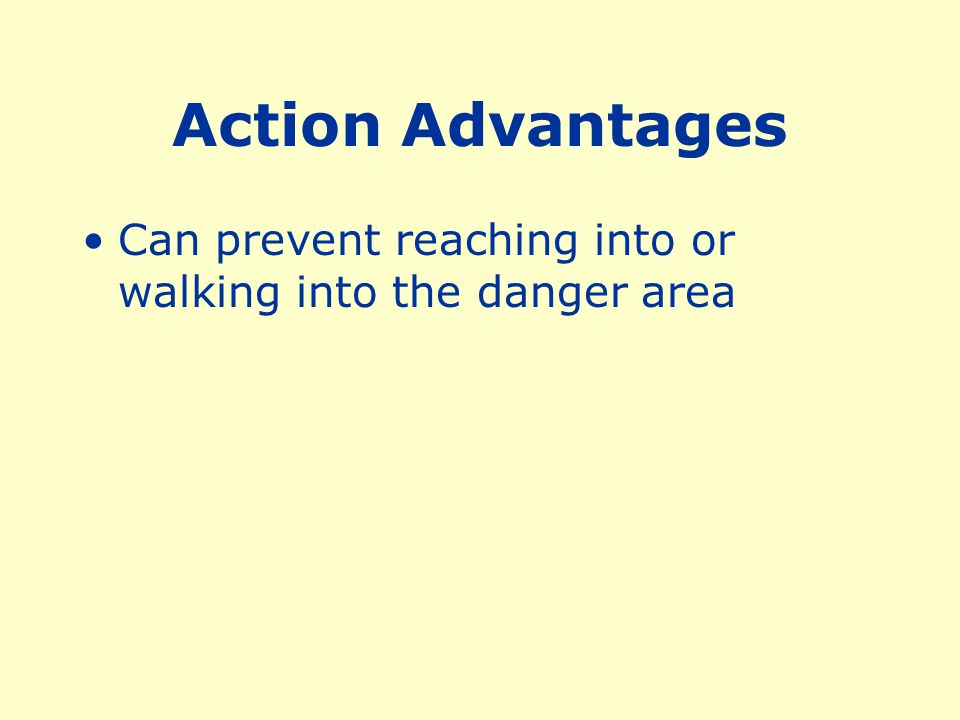 Action Advantages Can prevent reaching into or walking into the danger area
