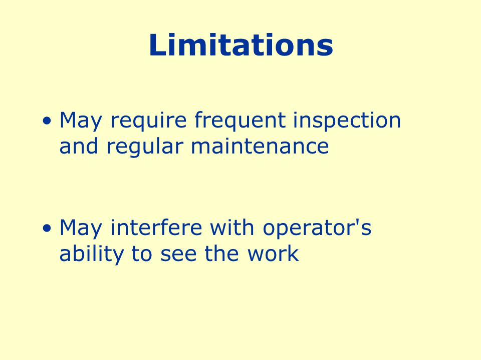 Limitations May require frequent inspection and regular maintenance