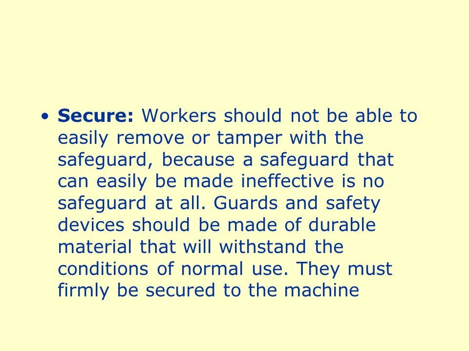 Secure: Workers should not be able to easily remove or tamper with the safeguard, because a safeguard that can easily be made ineffective is no safeguard at all.
