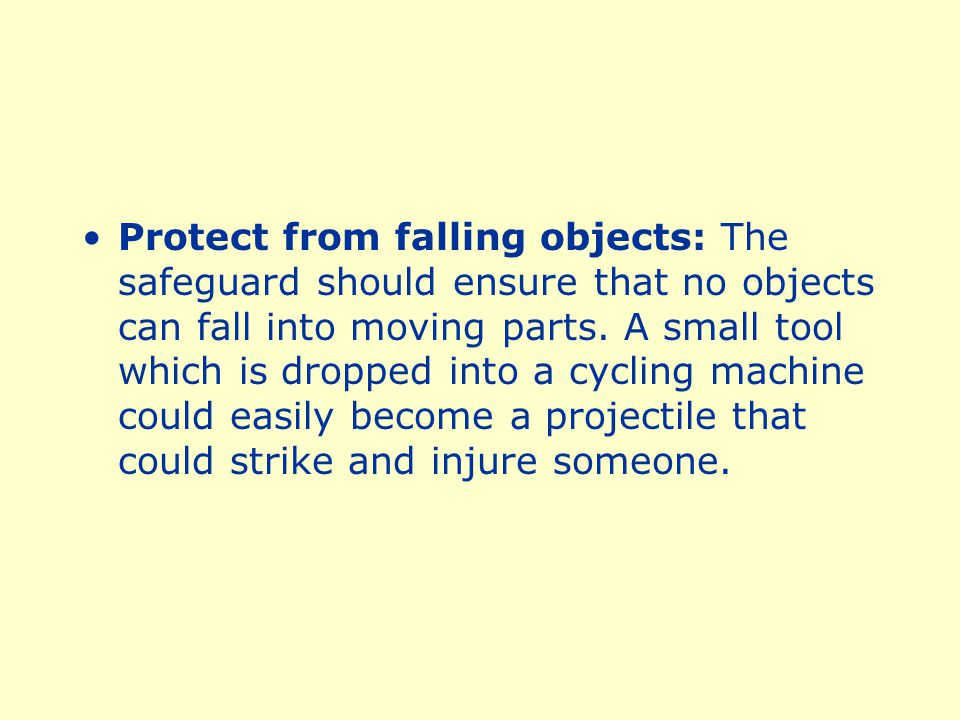 Protect from falling objects: The safeguard should ensure that no objects can fall into moving parts.
