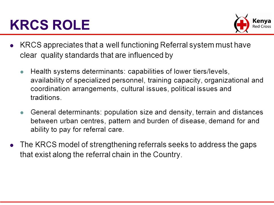 KRCS ROLE KRCS appreciates that a well functioning Referral system must have clear quality standards that are influenced by.