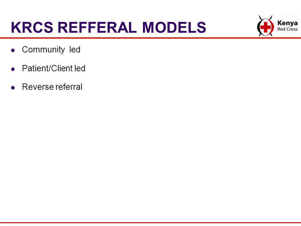 KRCS REFFERAL MODELS Community led Patient/Client led Reverse referral