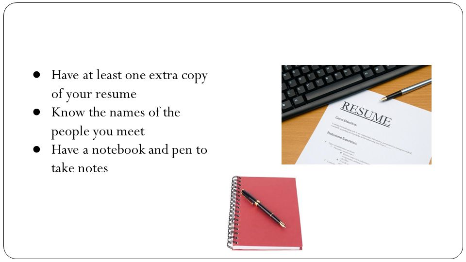 Have at least one extra copy of your resume