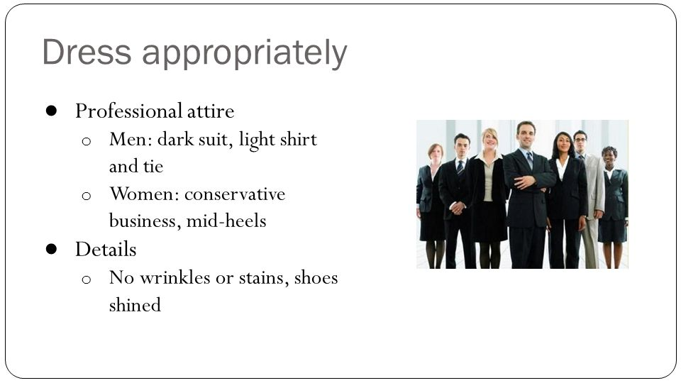 Dress appropriately Professional attire Details