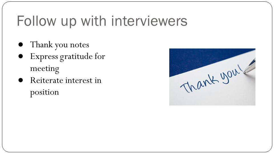 Follow up with interviewers
