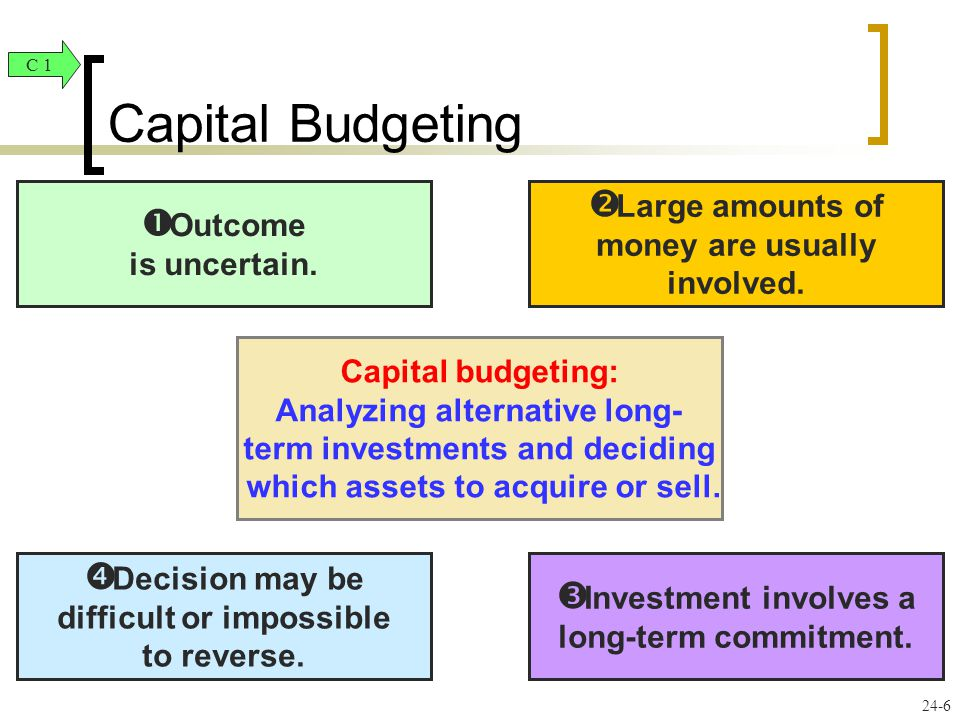 Capital Budgeting Large amounts of money are usually involved.