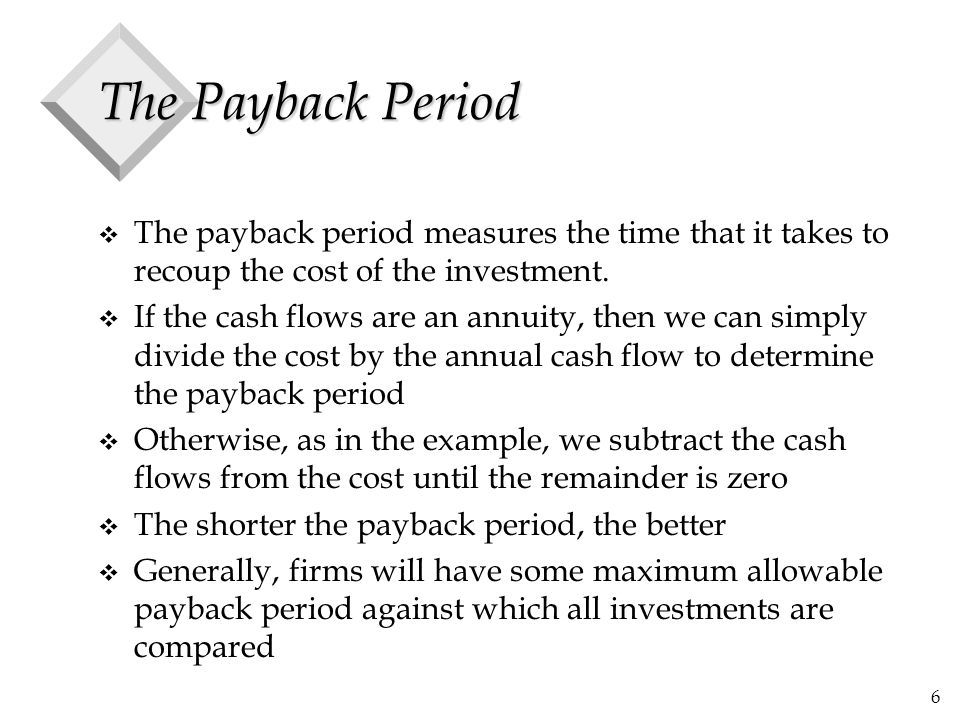The Payback Period The payback period measures the time that it takes to recoup the cost of the investment.