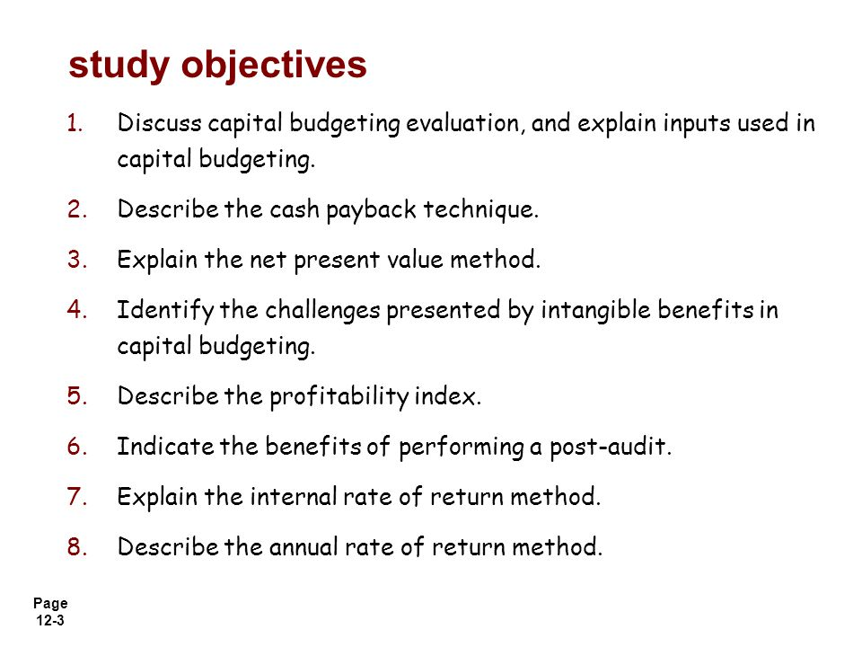 study objectives Discuss capital budgeting evaluation, and explain inputs used in capital budgeting.