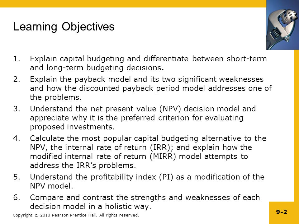 Learning Objectives Explain capital budgeting and differentiate between short-term and long-term budgeting decisions.
