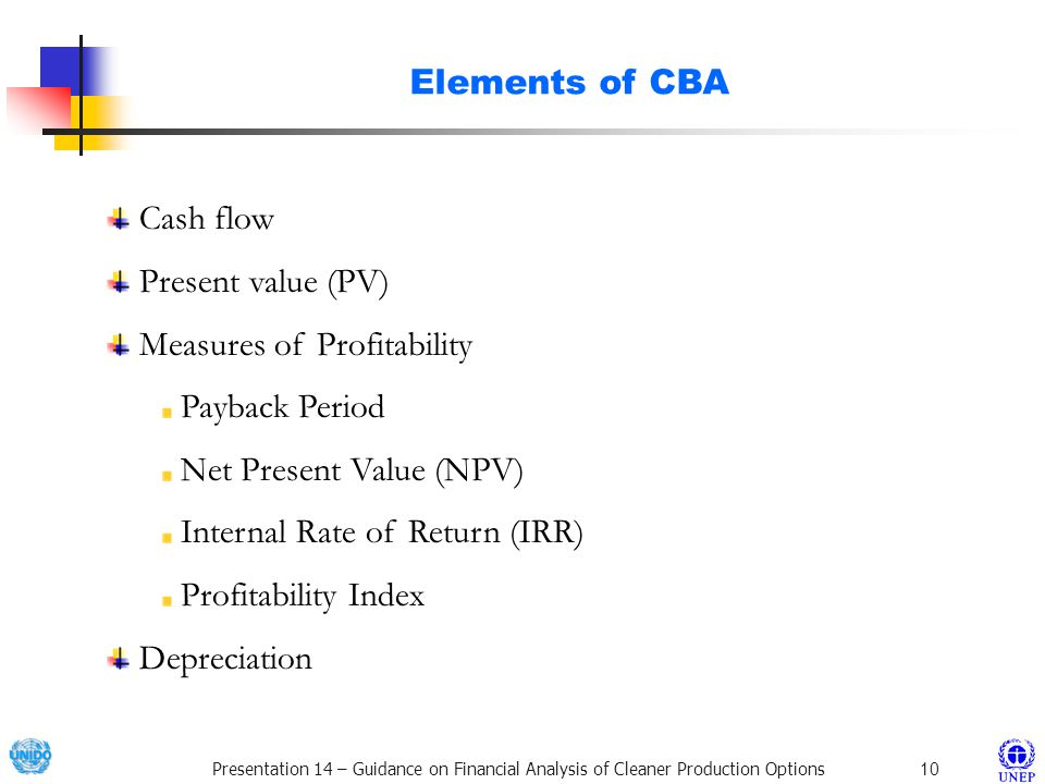 Elements of CBA Cash flow. Present value (PV) Measures of Profitability. Payback Period. Net Present Value (NPV)